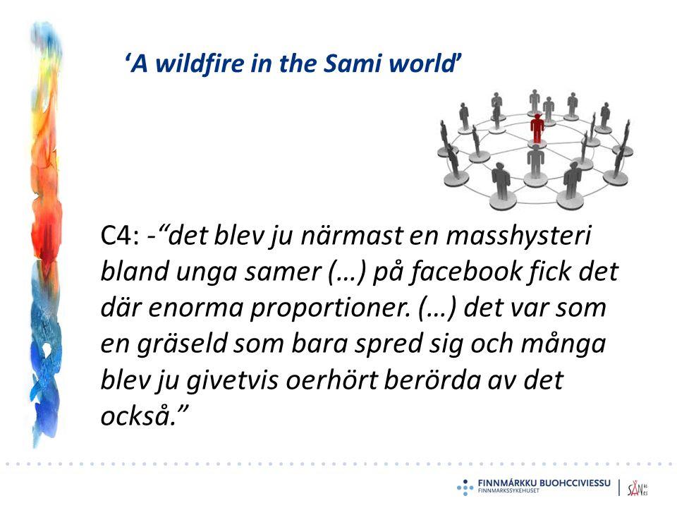 """'A wildfire in the Sami world' C4: -""""det blev ju närmast en masshysteri bland unga samer (…) på facebook fick det där enorma proportioner. (…) det var"""