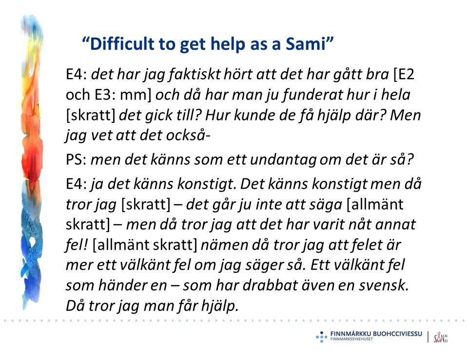 """""""Difficult to get help as a Sami"""" E4: det har jag faktiskt hört att det har gått bra [E2 och E3: mm] och då har man ju funderat hur i hela [skratt] de"""
