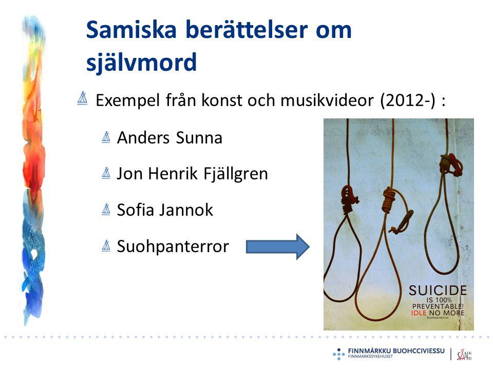 Samiska berättelser om självmord Exempel från konst och musikvideor (2012-) : Anders Sunna Jon Henrik Fjällgren Sofia Jannok Suohpanterror