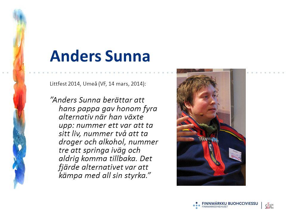 Anders Sunna Littfest 2014, Umeå (VF, 14 mars, 2014): Anders Sunna berättar att hans pappa gav honom fyra alternativ när han växte upp: nummer ett var att ta sitt liv, nummer två att ta droger och alkohol, nummer tre att springa iväg och aldrig komma tillbaka.