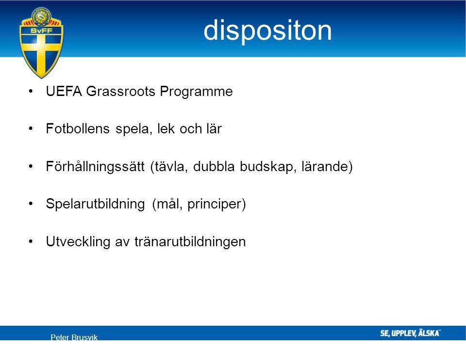 dispositon UEFA Grassroots Programme Fotbollens spela, lek och lär Förhållningssätt (tävla, dubbla budskap, lärande) Spelarutbildning (mål, principer)