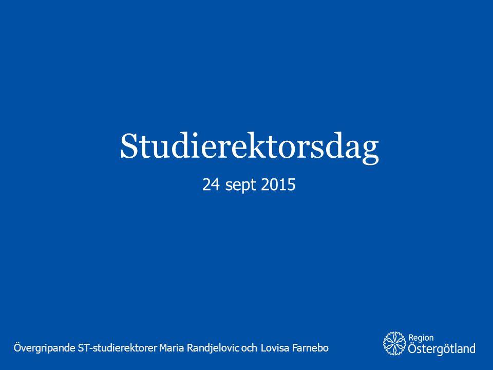 Region Östergötland Studierektorsdag 24 sept 2015 Övergripande ST-studierektorer Maria Randjelovic och Lovisa Farnebo