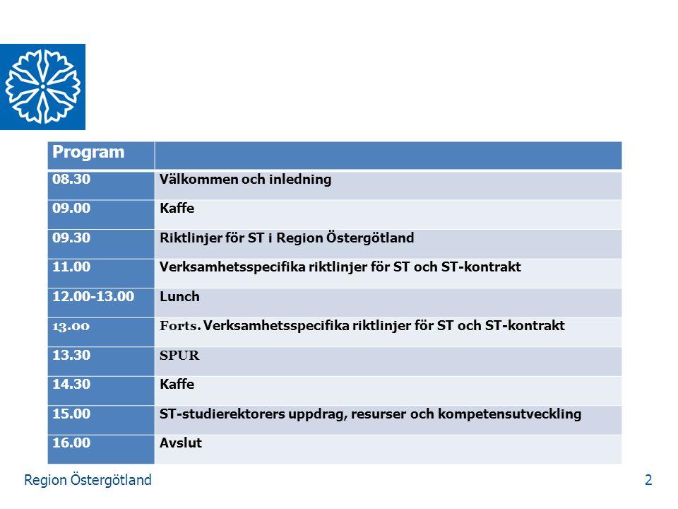 Region Östergötland 2 Program 08.30Välkommen och inledning 09.00Kaffe 09.30Riktlinjer för ST i Region Östergötland 11.00Verksamhetsspecifika riktlinje