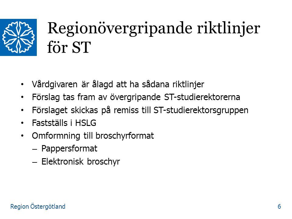 Region Östergötland Vårdgivaren är ålagd att ha sådana riktlinjer Förslag tas fram av övergripande ST-studierektorerna Förslaget skickas på remiss til