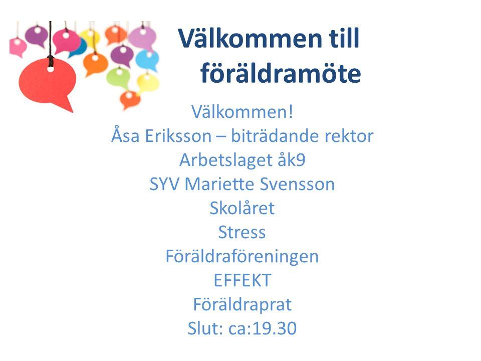 Välkommen till föräldramöte Välkommen! Åsa Eriksson – biträdande rektor Arbetslaget åk9 SYV Mariette Svensson Skolåret Stress Föräldraföreningen EFFEK