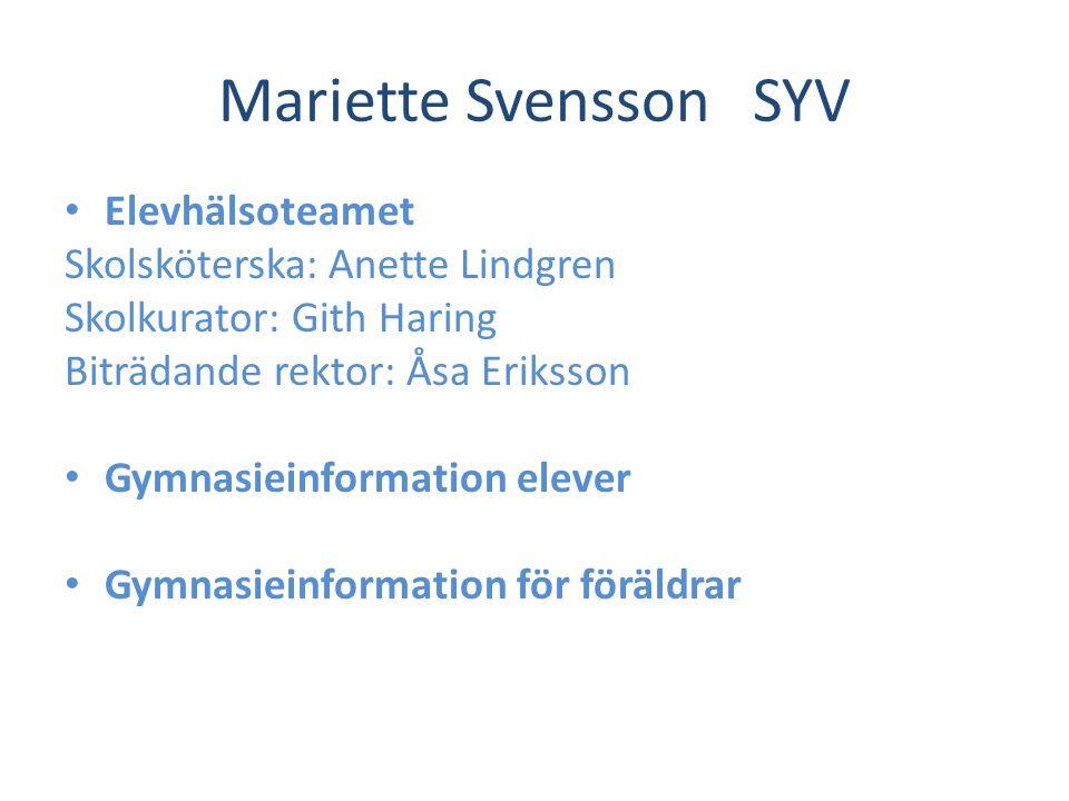 Mariette SvenssonSYV Elevhälsoteamet Skolsköterska: Anette Lindgren Skolkurator: Gith Haring Biträdande rektor: Åsa Eriksson Gymnasieinformation eleve