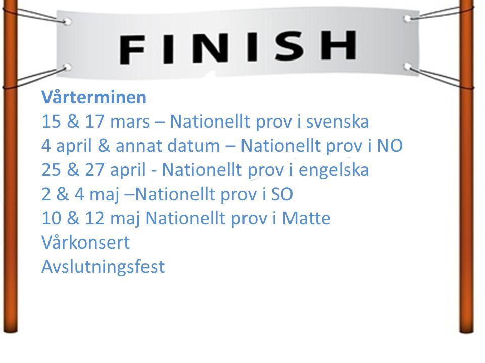 Vårterminen 15 & 17 mars – Nationellt prov i svenska 4 april & annat datum – Nationellt prov i NO 25 & 27 april - Nationellt prov i engelska 2 & 4 maj