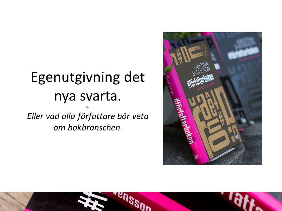 Egenutgivning det nya svarta.  Eller vad alla författare bör veta om bokbranschen.