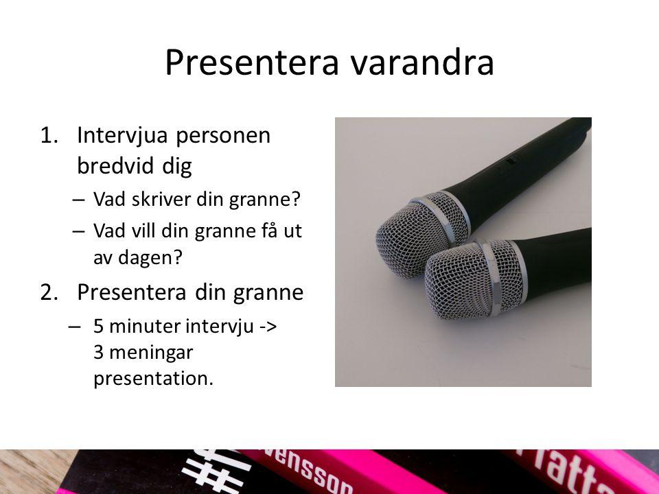 Presentera varandra 1.Intervjua personen bredvid dig – Vad skriver din granne.