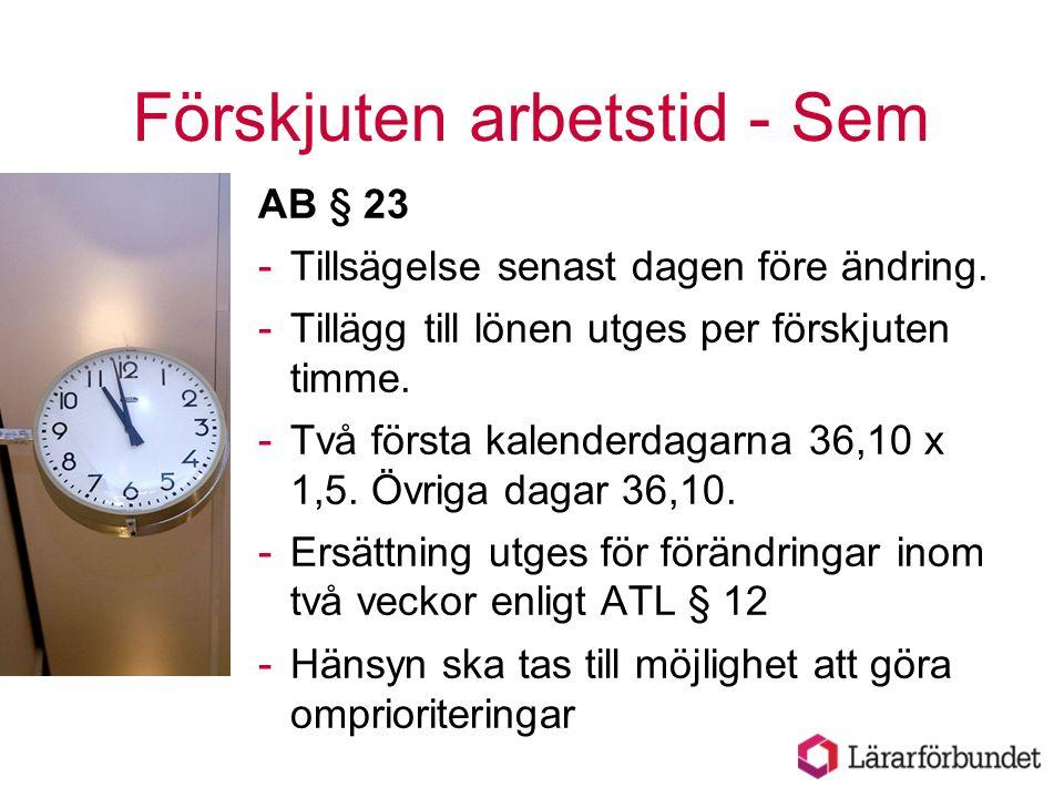 AB § 23 - Tillsägelse senast dagen före ändring. - Tillägg till lönen utges per förskjuten timme. - Två första kalenderdagarna 36,10 x 1,5. Övriga dag
