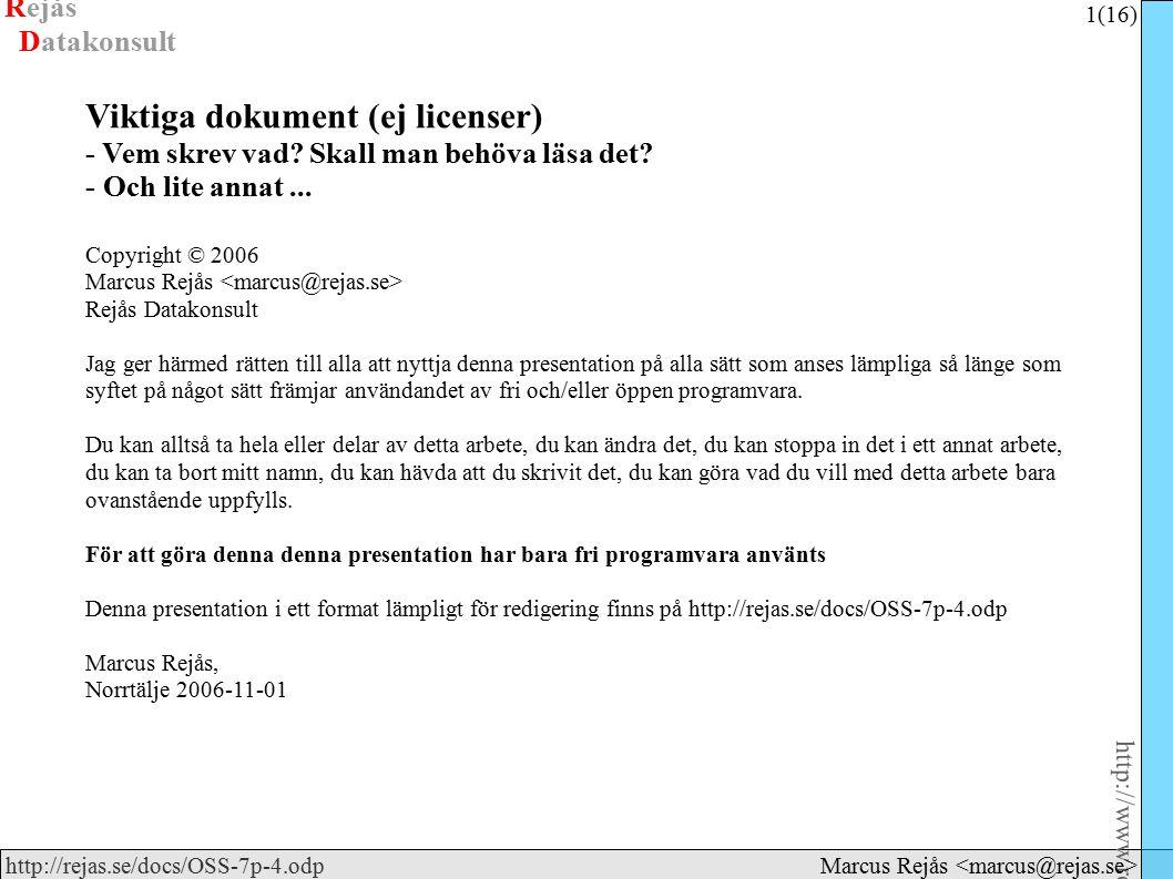 Rejås 12 (16) http://www.rejas.se – Fri programvara är enkelt http://rejas.se/docs/OSS-7p-4.odp Datakonsult Marcus Rejås Verva (statskontoret) ● Har hand om den utredning som Statskontoret gjorde för några år sedan.