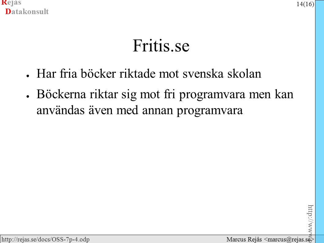 Rejås 14 (16) http://www.rejas.se – Fri programvara är enkelt http://rejas.se/docs/OSS-7p-4.odp Datakonsult Marcus Rejås Fritis.se ● Har fria böcker riktade mot svenska skolan ● Böckerna riktar sig mot fri programvara men kan användas även med annan programvara