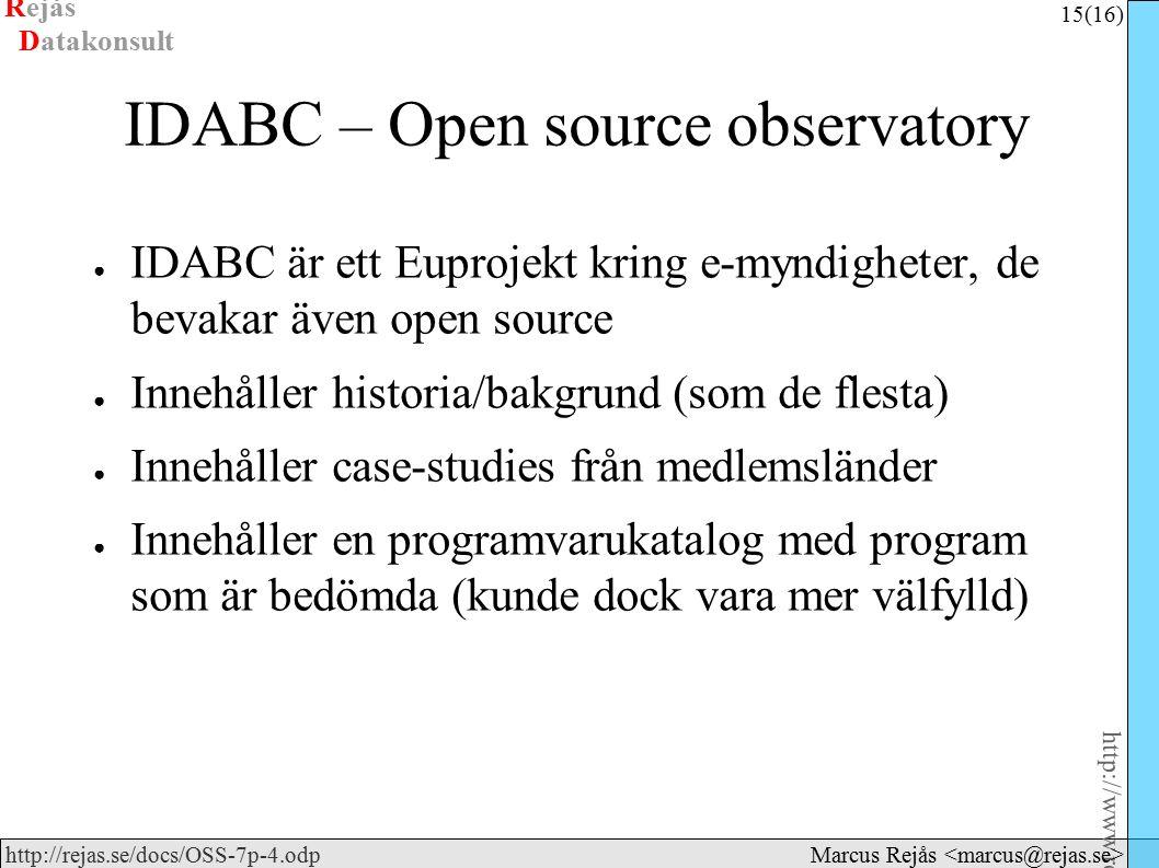 Rejås 15 (16) http://www.rejas.se – Fri programvara är enkelt http://rejas.se/docs/OSS-7p-4.odp Datakonsult Marcus Rejås IDABC – Open source observatory ● IDABC är ett Euprojekt kring e-myndigheter, de bevakar även open source ● Innehåller historia/bakgrund (som de flesta) ● Innehåller case-studies från medlemsländer ● Innehåller en programvarukatalog med program som är bedömda (kunde dock vara mer välfylld)