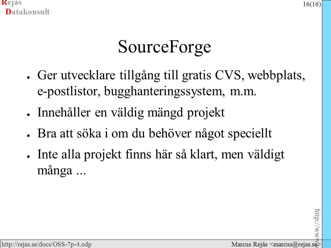 Rejås 16 (16) http://www.rejas.se – Fri programvara är enkelt http://rejas.se/docs/OSS-7p-4.odp Datakonsult Marcus Rejås SourceForge ● Ger utvecklare tillgång till gratis CVS, webbplats, e-postlistor, bugghanteringssystem, m.m.