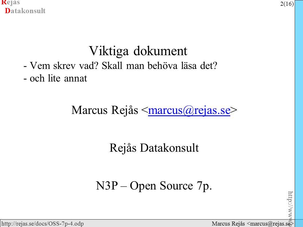 Rejås 2 (16) http://www.rejas.se – Fri programvara är enkelt http://rejas.se/docs/OSS-7p-4.odp Datakonsult Marcus Rejås Viktiga dokument - Vem skrev vad.