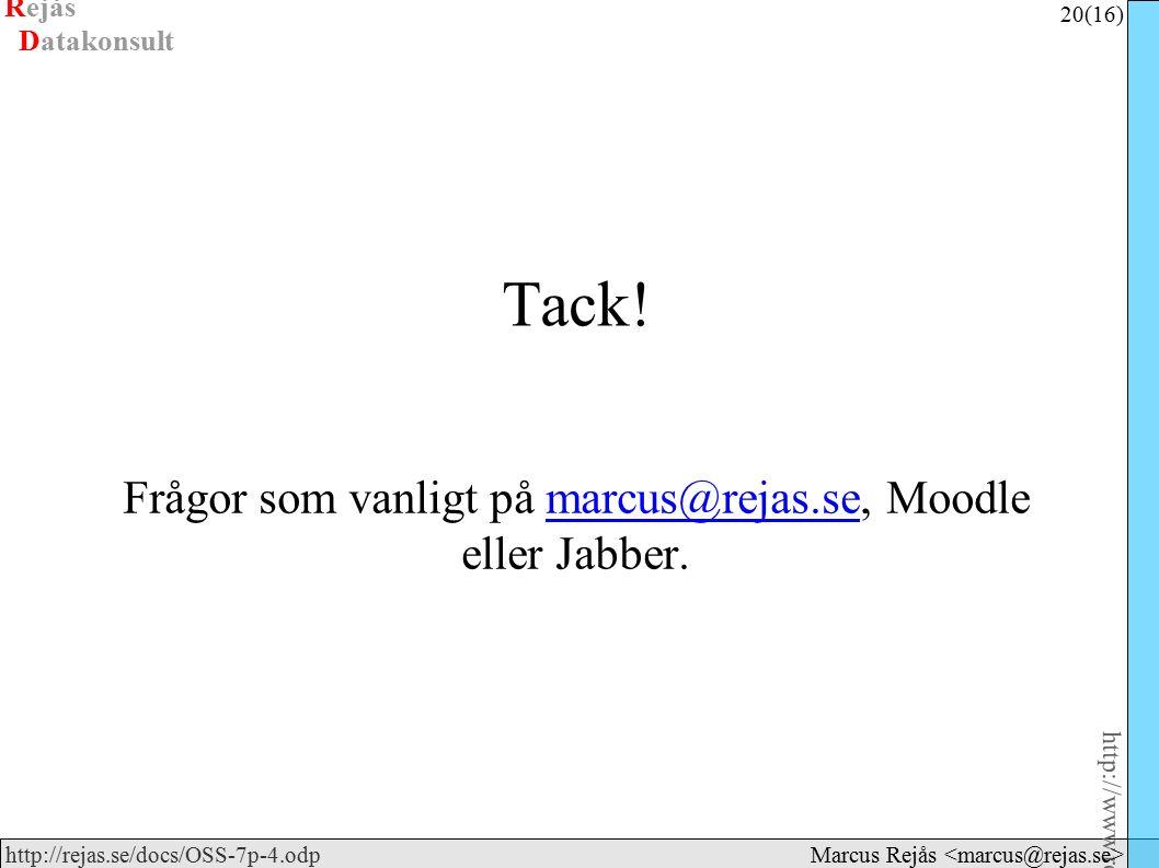 Rejås 20 (16) http://www.rejas.se – Fri programvara är enkelt http://rejas.se/docs/OSS-7p-4.odp Datakonsult Marcus Rejås Tack.
