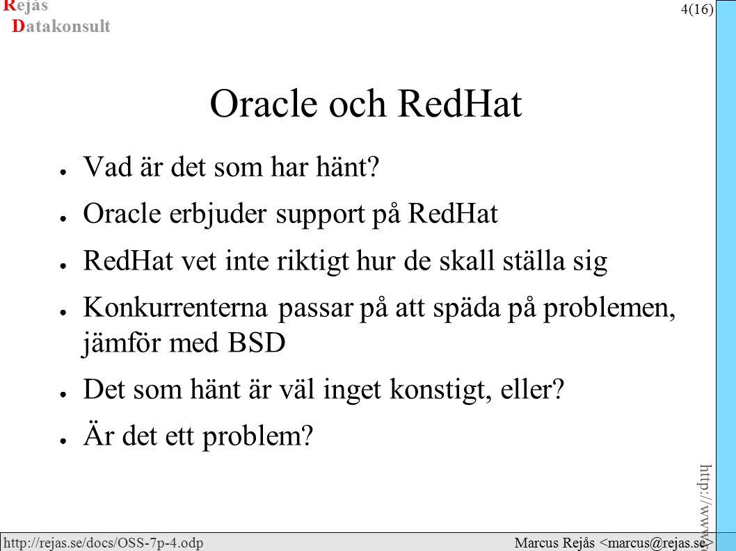 Rejås 4 (16) http://www.rejas.se – Fri programvara är enkelt http://rejas.se/docs/OSS-7p-4.odp Datakonsult Marcus Rejås Oracle och RedHat ● Vad är det som har hänt.