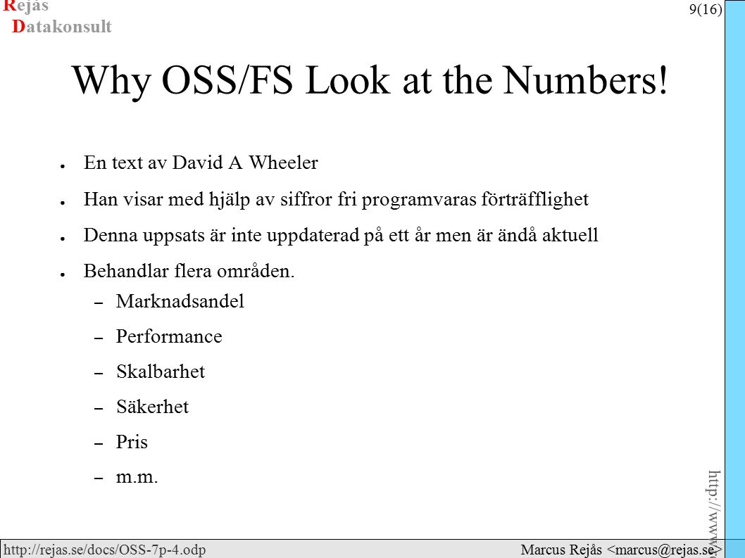 Rejås 9 (16) http://www.rejas.se – Fri programvara är enkelt http://rejas.se/docs/OSS-7p-4.odp Datakonsult Marcus Rejås Why OSS/FS Look at the Numbers.