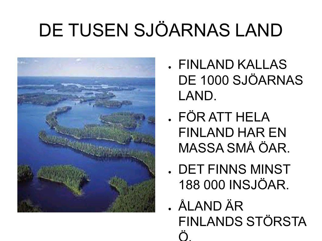DE TUSEN SJÖARNAS LAND ● FINLAND KALLAS DE 1000 SJÖARNAS LAND.
