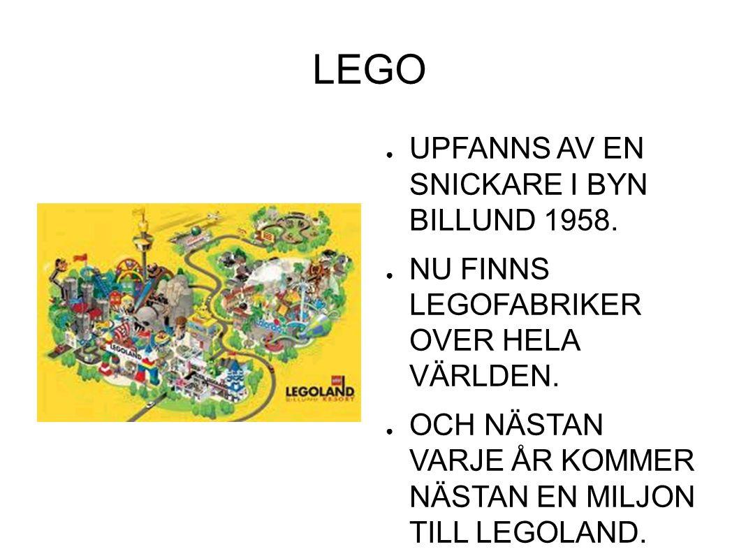 LEGO ● UPFANNS AV EN SNICKARE I BYN BILLUND 1958. ● NU FINNS LEGOFABRIKER OVER HELA VÄRLDEN.
