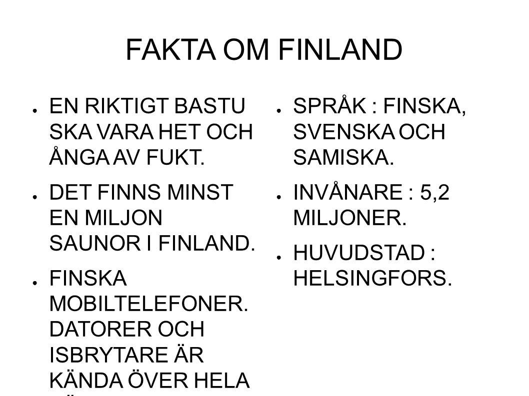 FAKTA OM FINLAND ● EN RIKTIGT BASTU SKA VARA HET OCH ÅNGA AV FUKT.