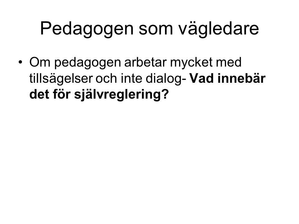 Pedagogen som vägledare Om pedagogen arbetar mycket med tillsägelser och inte dialog- Vad innebär det för självreglering?