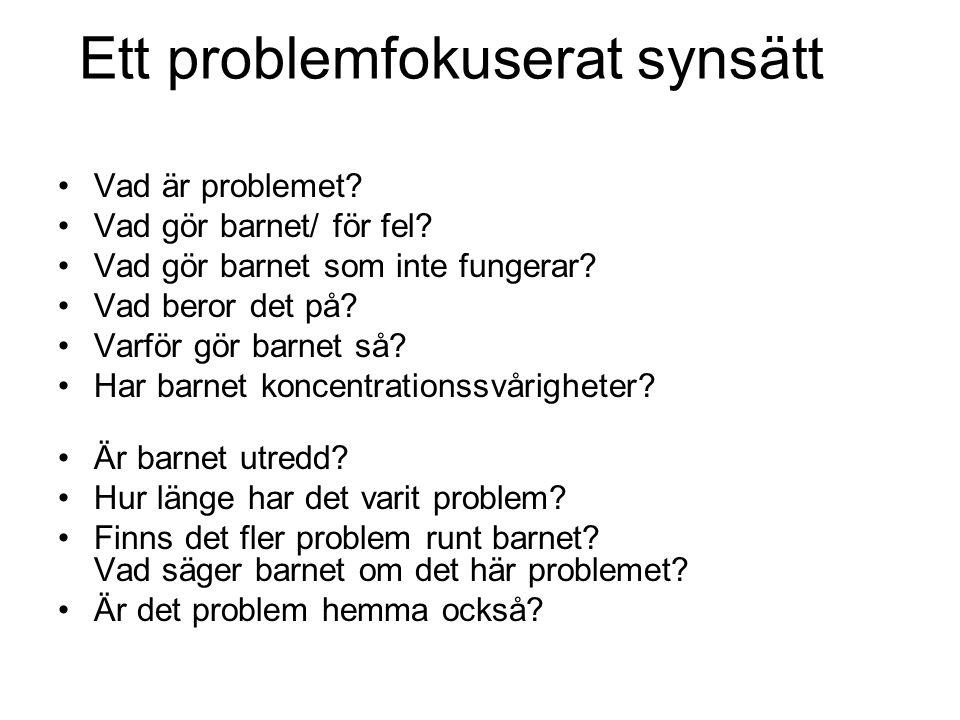 Ett problemfokuserat synsätt Vad är problemet. Vad gör barnet/ för fel.