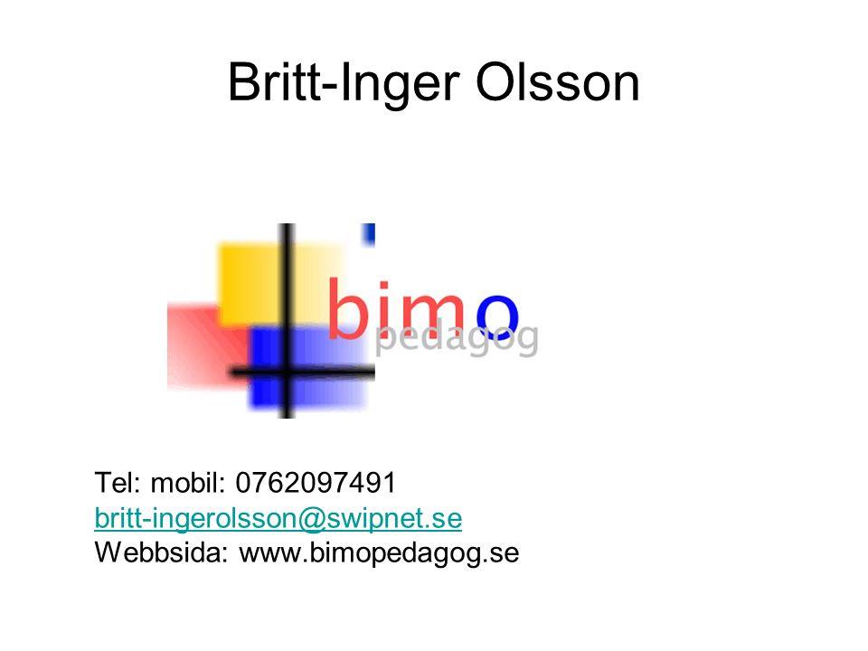 Britt-Inger Olsson Tel: mobil: 0762097491 britt-ingerolsson@swipnet.se Webbsida: www.bimopedagog.se
