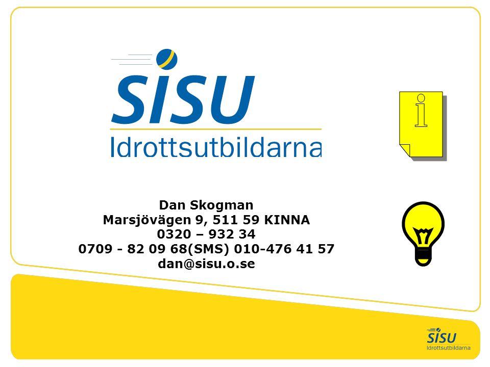 Dan Skogman Marsjövägen 9, 511 59 KINNA 0320 – 932 34 0709 - 82 09 68(SMS) 010-476 41 57 dan@sisu.o.se