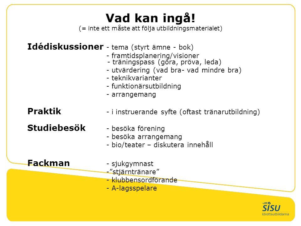 Vad kan ingå! (= inte ett måste att följa utbildningsmaterialet) Idédiskussioner - tema (styrt ämne - bok) - framtidsplanering/visioner - träningspass