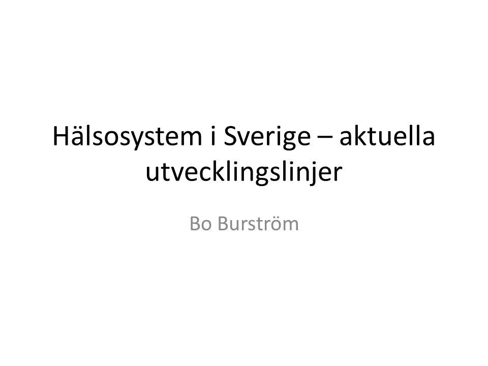 Hälsosystem i Sverige – aktuella utvecklingslinjer Bo Burström