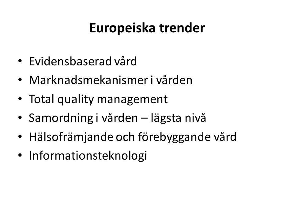 Europeiska trender Integrering och samordning - förskjutning mot öppenvård och primärvård - minskning av vårdplatser på sjukhus New Public Management - marknadsmekanismer (beställare/utförare) - performance-based payment Ökat fokus på patienten som kund - ökad valfrihet - förstärkta patienträttigheter (kräver kunskap)