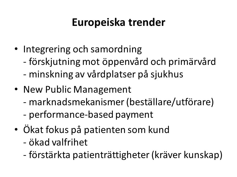 Värdering av medicinska teknologier - SBU i Sverige Fokus på läkemedel - TLV i Sverige (generiska läkemedel) Public health/health promotion - finns policy i England, Finland, Sverige, Nederländerna Europeiska trender