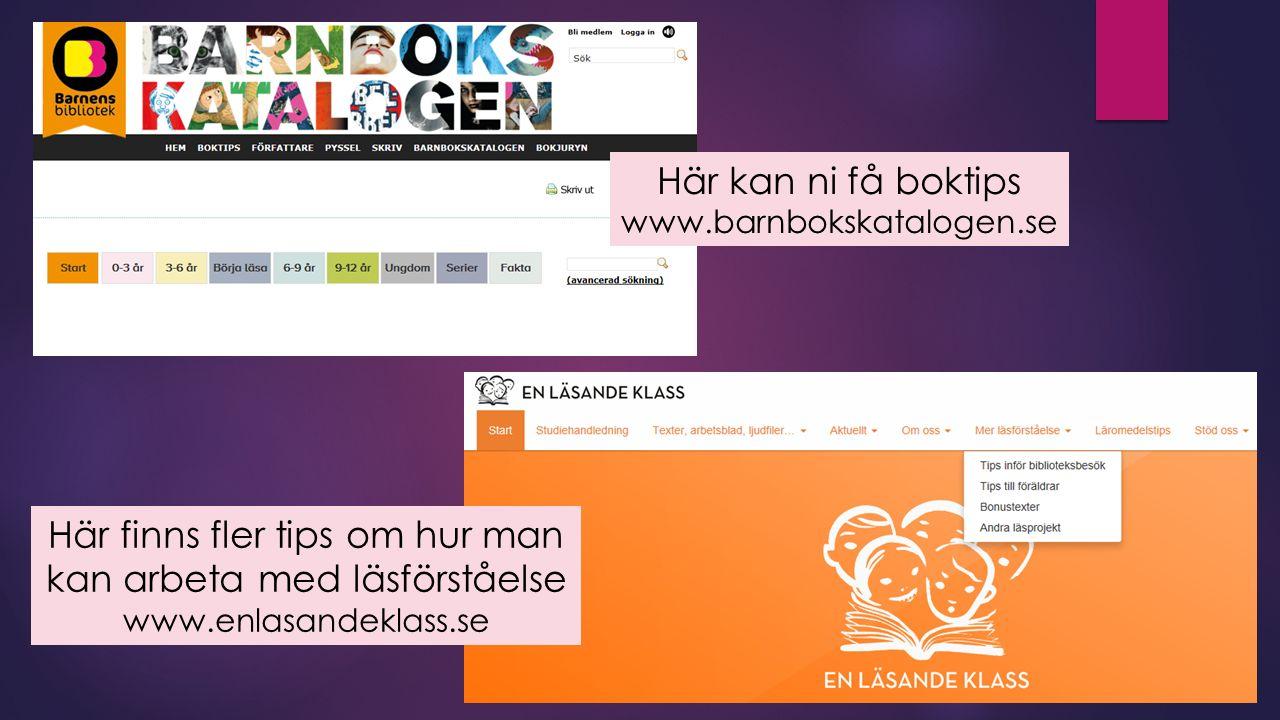 Här kan ni få boktips www.barnbokskatalogen.se Här finns fler tips om hur man kan arbeta med läsförståelse www.enlasandeklass.se