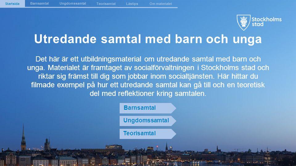 The Capital of Scandinavia Det här är ett utbildningsmaterial om utredande samtal med barn och unga. Materialet är framtaget av socialförvaltningen i