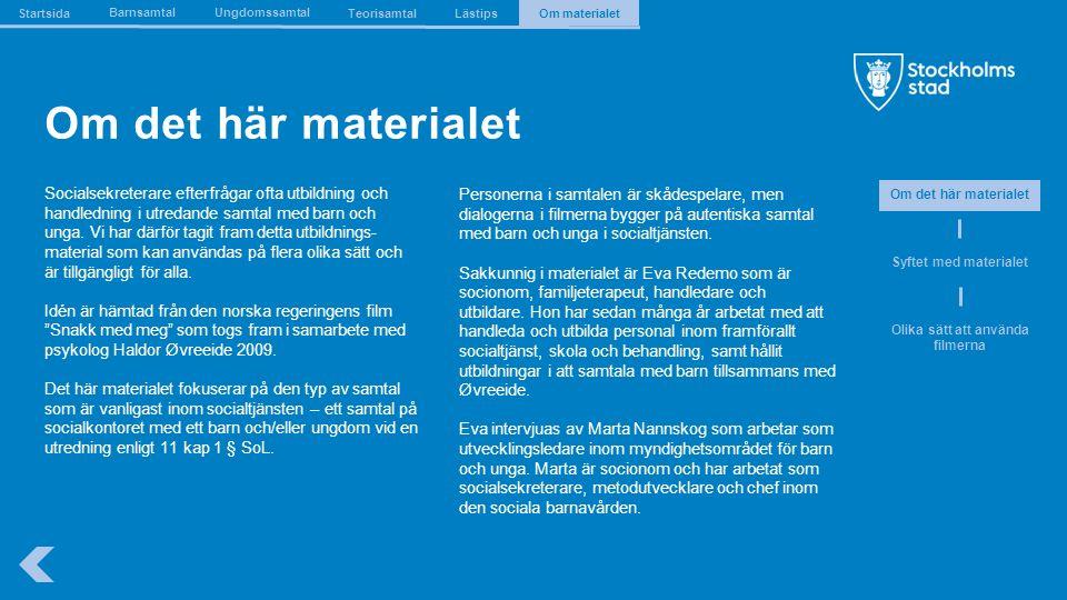 The Capital of Scandinavia Om det här materialet Socialsekreterare efterfrågar ofta utbildning och handledning i utredande samtal med barn och unga.