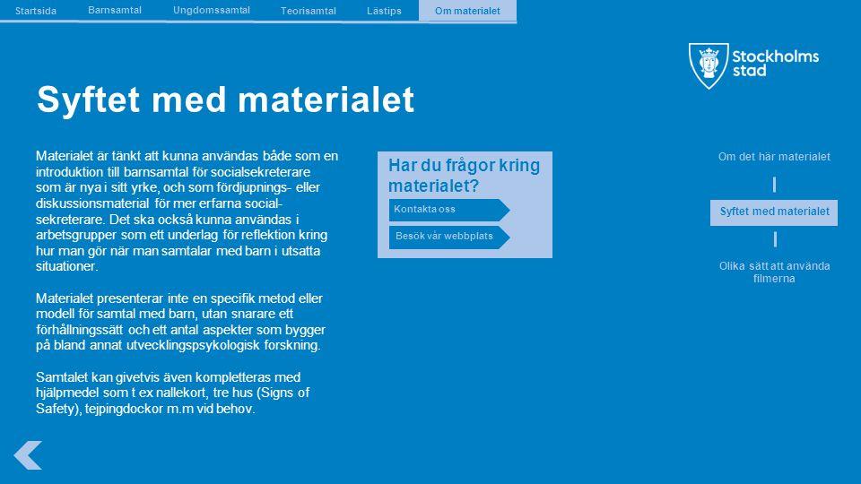 The Capital of Scandinavia Syftet med materialet Materialet är tänkt att kunna användas både som en introduktion till barnsamtal för socialsekreterare som är nya i sitt yrke, och som fördjupnings- eller diskussionsmaterial för mer erfarna social- sekreterare.