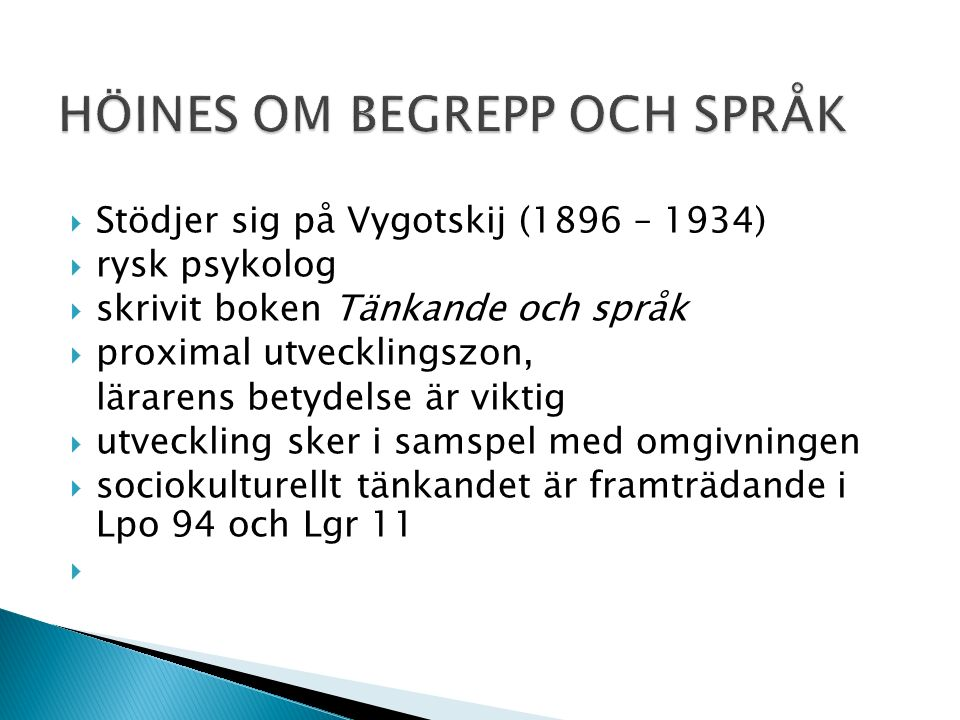  Stödjer sig på Vygotskij (1896 – 1934)  rysk psykolog  skrivit boken Tänkande och språk  proximal utvecklingszon, lärarens betydelse är viktig 