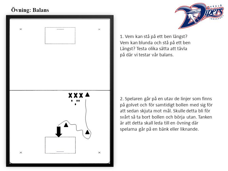 Övning: Balans 1. Vem kan stå på ett ben längst. Vem kan blunda och stå på ett ben Längst.