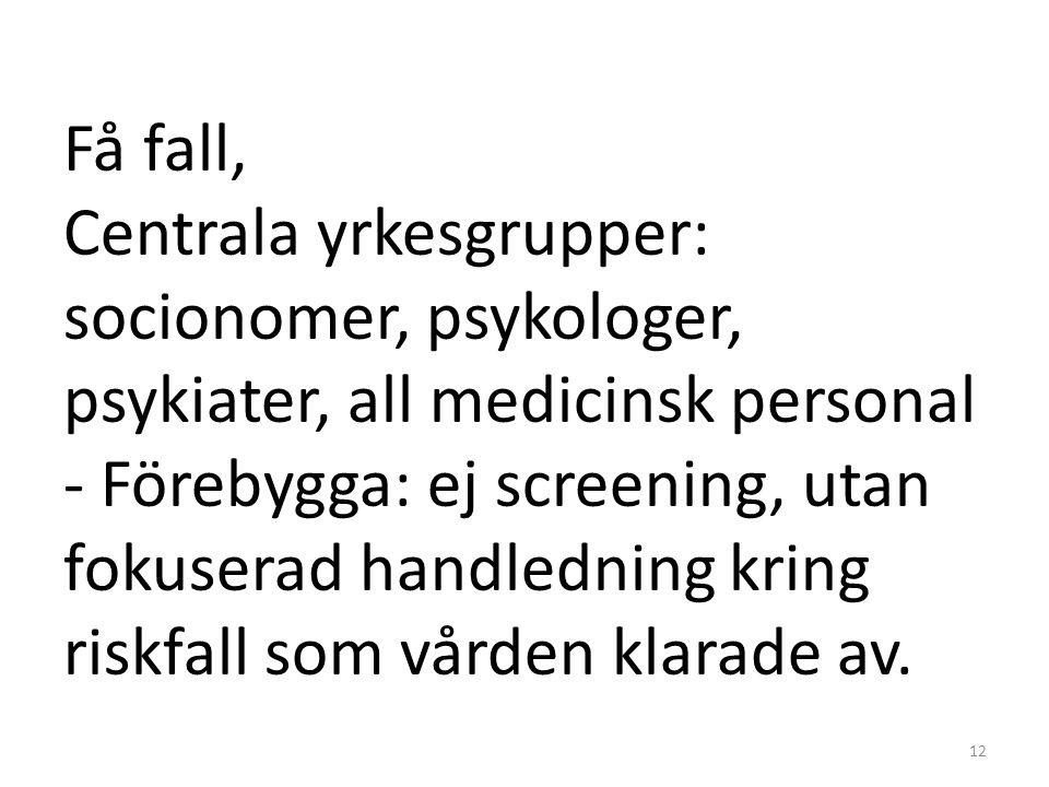 Få fall, Centrala yrkesgrupper: socionomer, psykologer, psykiater, all medicinsk personal - Förebygga: ej screening, utan fokuserad handledning kring