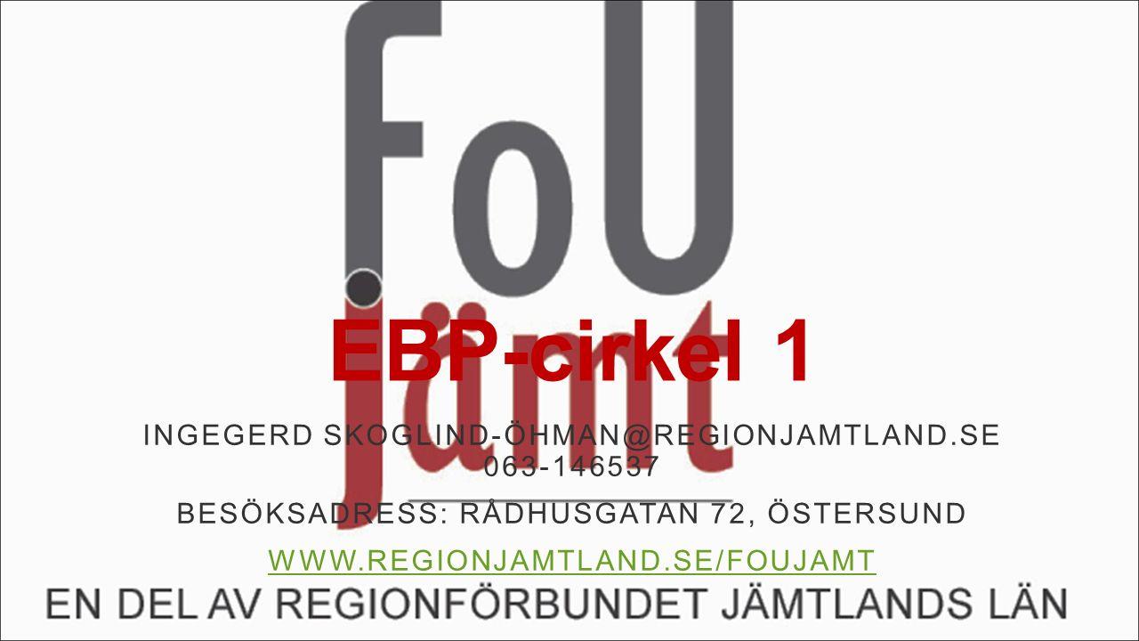 EBP-cirkel 1 INGEGERD SKOGLIND-ÖHMAN@REGIONJAMTLAND.SE 063-146537 BESÖKSADRESS: RÅDHUSGATAN 72, ÖSTERSUND WWW.REGIONJAMTLAND.SE/FOUJAMT