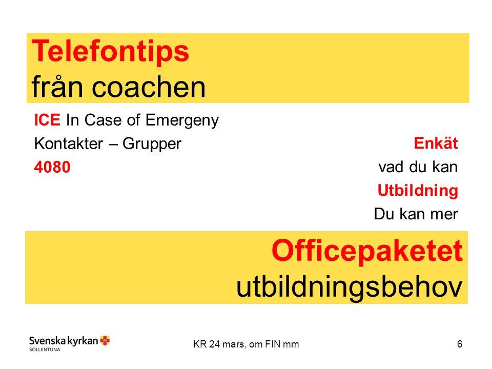 6KR 24 mars, om FIN mm ICE In Case of Emergeny Kontakter – Grupper 4080 Telefontips från coachen Officepaketet utbildningsbehov Enkät vad du kan Utbildning Du kan mer