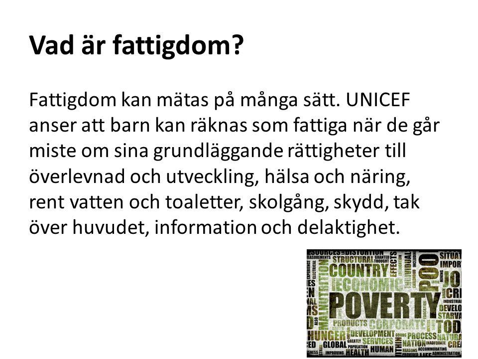 Vad är fattigdom? Fattigdom kan mätas på många sätt. UNICEF anser att barn kan räknas som fattiga när de går miste om sina grundläggande rättigheter t