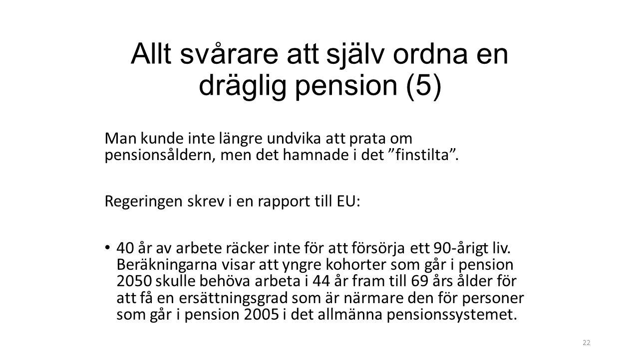 22 Allt svårare att själv ordna en dräglig pension (5) Man kunde inte längre undvika att prata om pensionsåldern, men det hamnade i det finstilta .