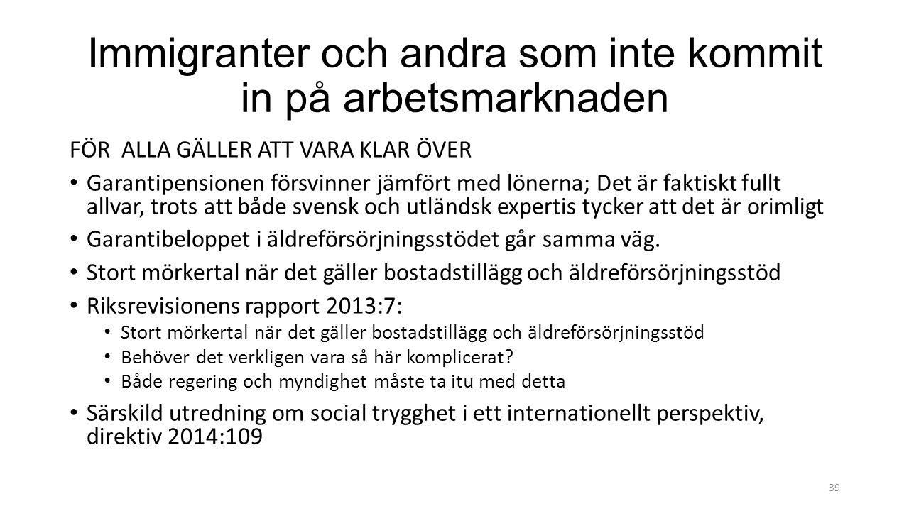 Immigranter och andra som inte kommit in på arbetsmarknaden FÖR ALLA GÄLLER ATT VARA KLAR ÖVER Garantipensionen försvinner jämfört med lönerna; Det är faktiskt fullt allvar, trots att både svensk och utländsk expertis tycker att det är orimligt Garantibeloppet i äldreförsörjningsstödet går samma väg.