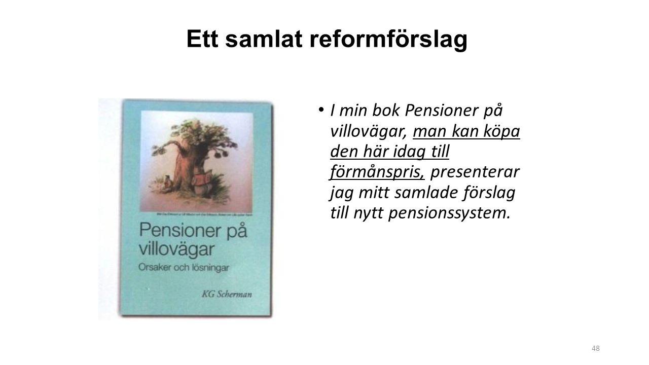 I min bok Pensioner på villovägar, man kan köpa den här idag till förmånspris, presenterar jag mitt samlade förslag till nytt pensionssystem.