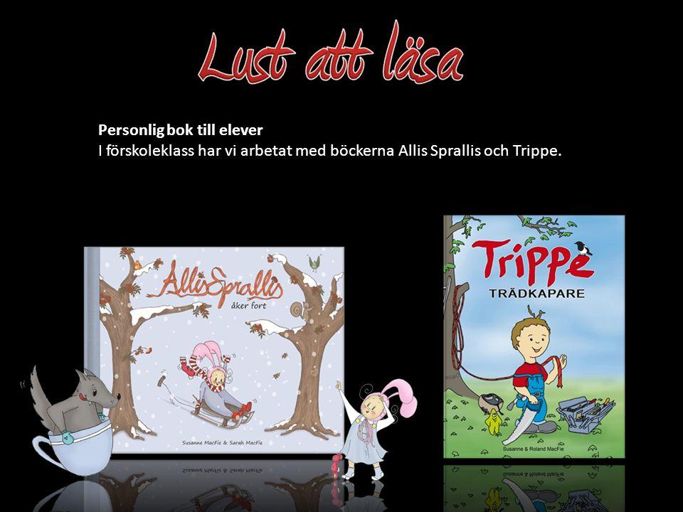 I förskoleklass har vi arbetat med böckerna Allis Sprallis och Trippe. Personlig bok till elever