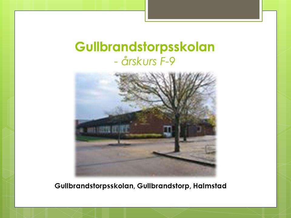 Gullbrandstorpsskolan - årskurs F-9 Gullbrandstorpsskolan, Gullbrandstorp, Halmstad