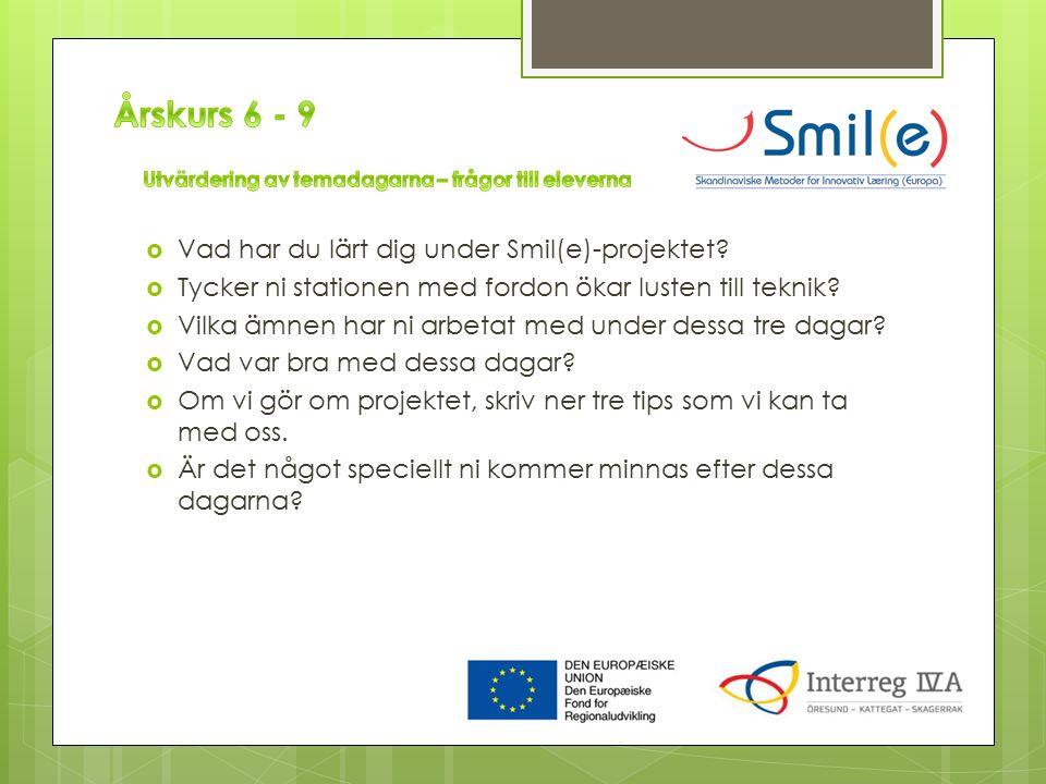  Vad har du lärt dig under Smil(e)-projektet?  Tycker ni stationen med fordon ökar lusten till teknik?  Vilka ämnen har ni arbetat med under dessa