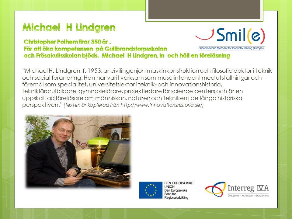 """""""Michael H. Lindgren, f. 1953, är civilingenjör i maskinkonstruktion och filosofie doktor i teknik och social förändring. Han har varit verksam som mu"""